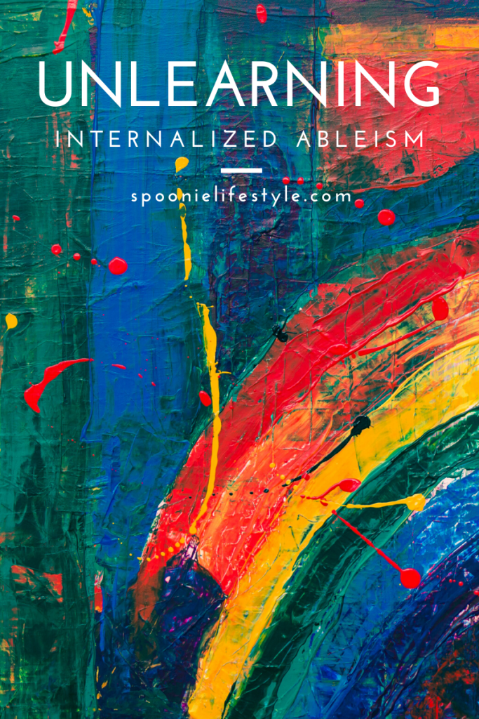 Rainbow painting with broad strokes. Title: Unlearning Internalized Ableism. spoonielifestyle.com